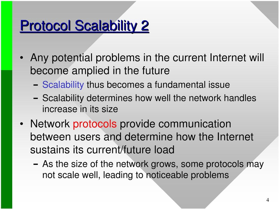 its size Network protocols provide communication between users and determine how the Internet sustains its