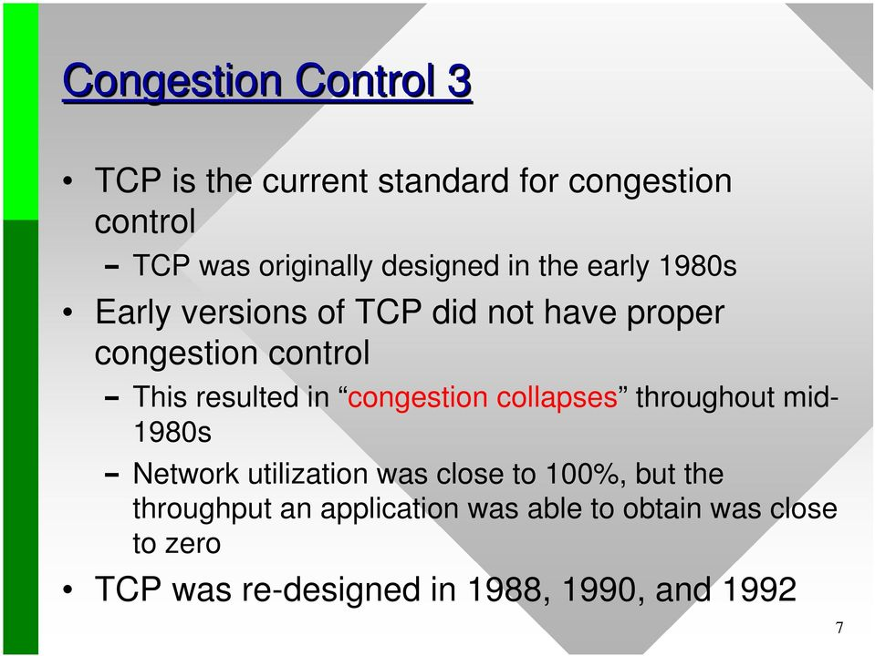 resulted in congestion collapses throughout mid- 1980s Network utilization was close to 100%, but