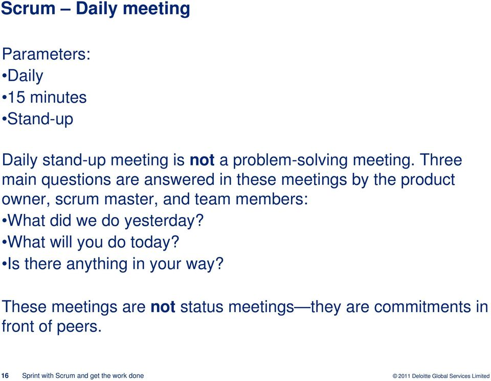 Three main questions are answered in these meetings by the product owner, scrum master, and