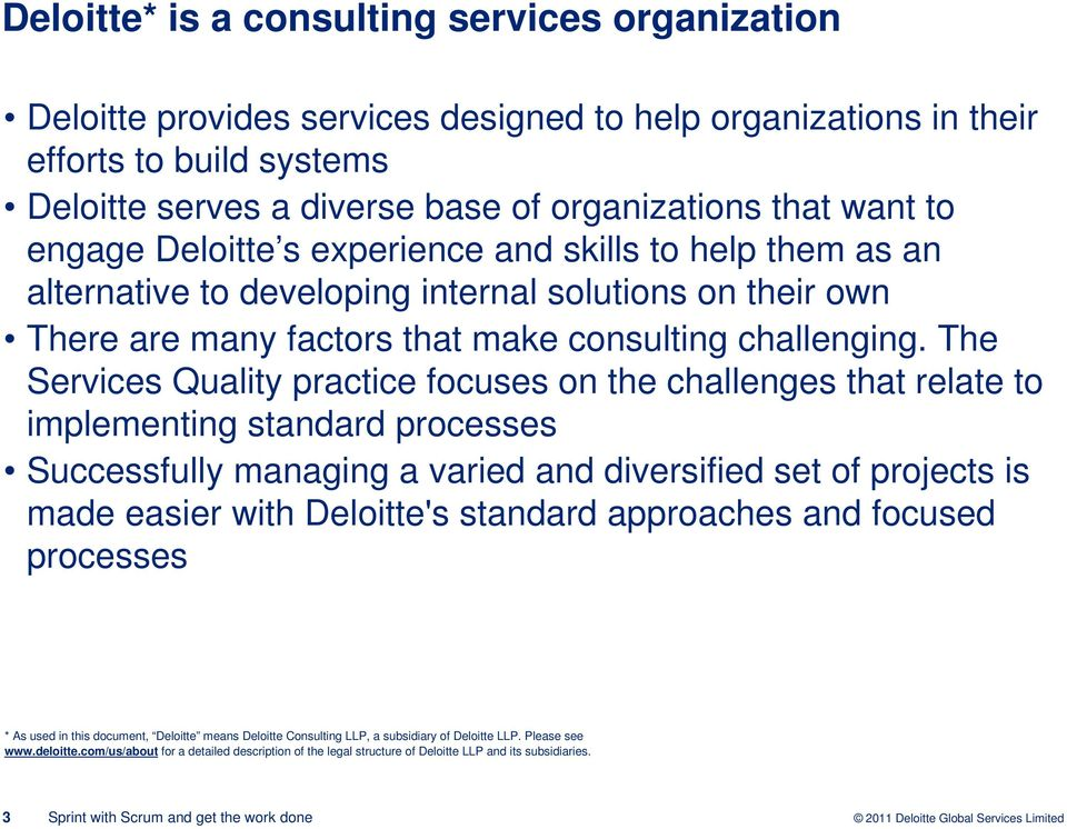 The Services Quality practice focuses on the challenges that relate to implementing standard processes Successfully managing a varied and diversified set of projects is made easier with Deloitte's