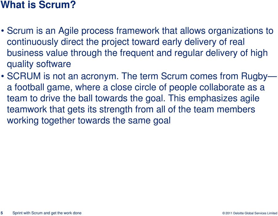 business value through the frequent and regular delivery of high quality software SCRUM is not an acronym.