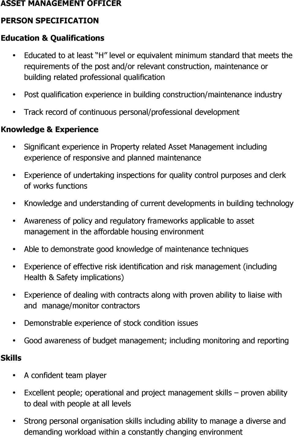development Knowledge & Experience Skills Significant experience in Property related Asset Management including experience of responsive and planned maintenance Experience of undertaking inspections