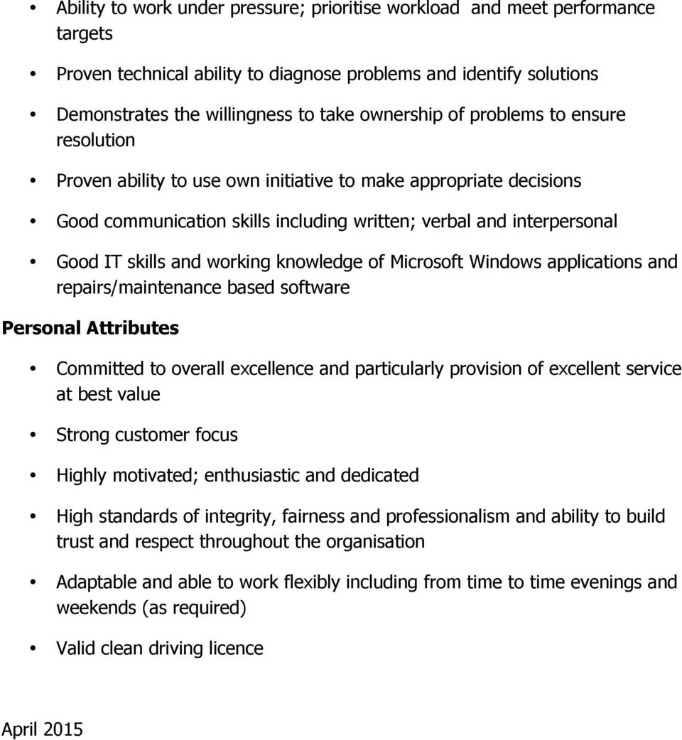 knowledge of Microsoft Windows applications and repairs/maintenance based software Personal Attributes Committed to overall excellence and particularly provision of excellent service at best value