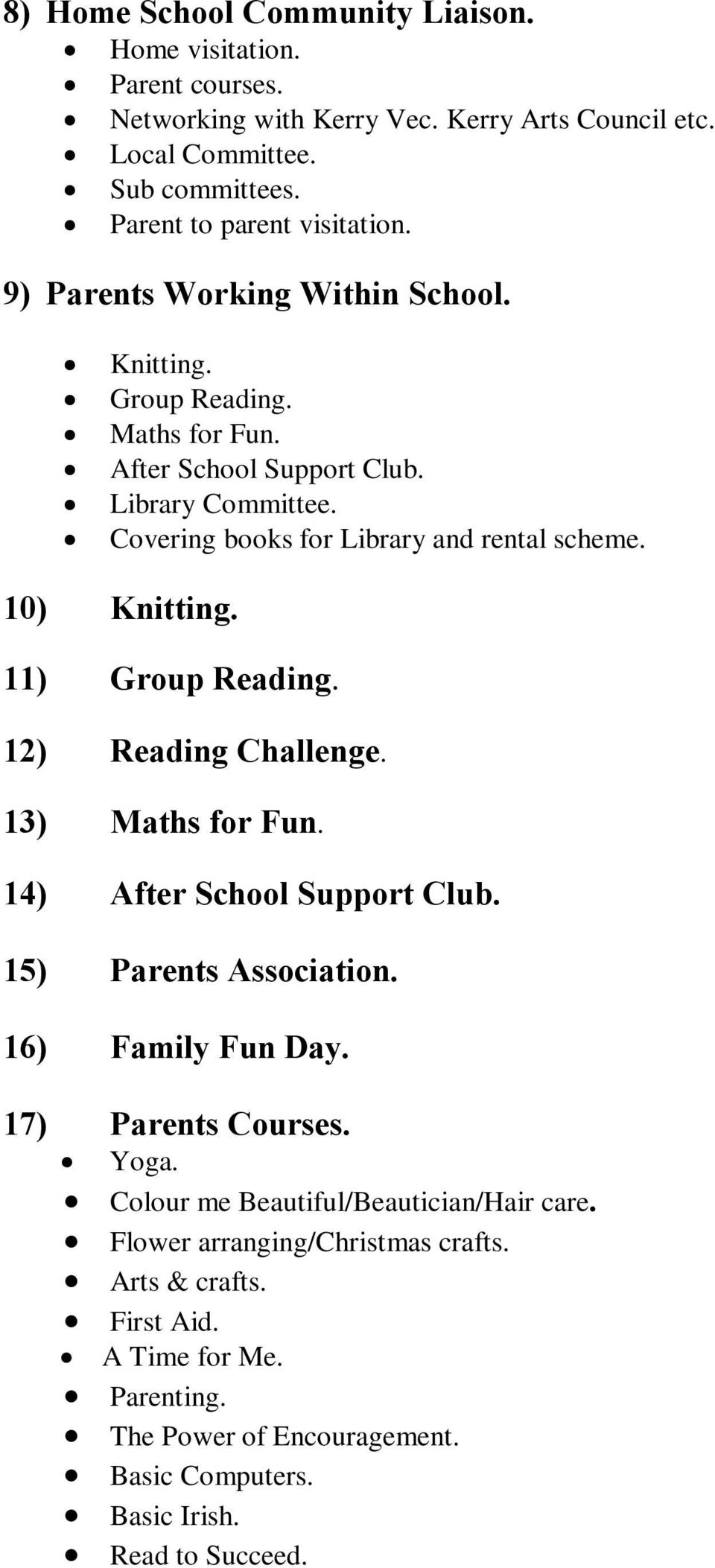 11) Group Reading. 12) Reading Challenge. 13) Maths for Fun. 14) After School Support Club. 15) Parents Association. 16) Family Fun Day. 17) Parents Courses. Yoga.