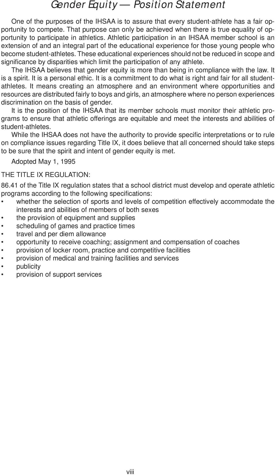 Athletic participation in an IHSAA member school is an extension of and an integral part of the educational experience for those young people who become student-athletes.