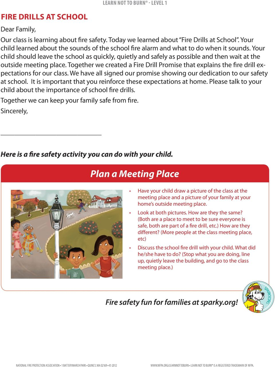 Your child should leave the school as quickly, quietly and safely as possible and then wait at the outside meeting place.