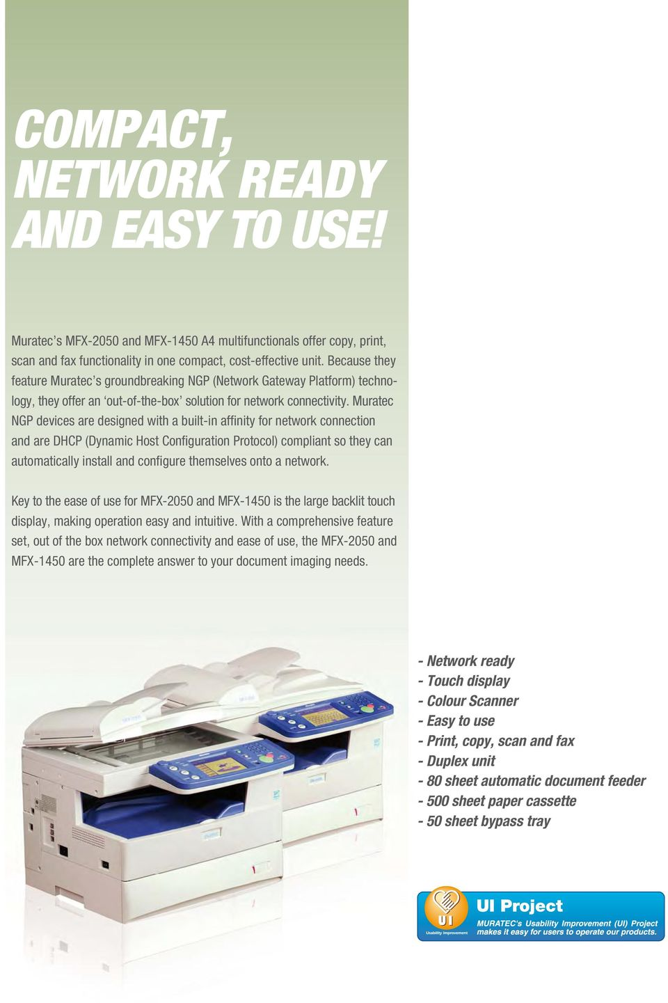 Muratec NGP devices are designed with a built-in affi nity for network connection and are DHCP (Dynamic Host Confi guration Protocol) compliant so they can automatically install and confi gure