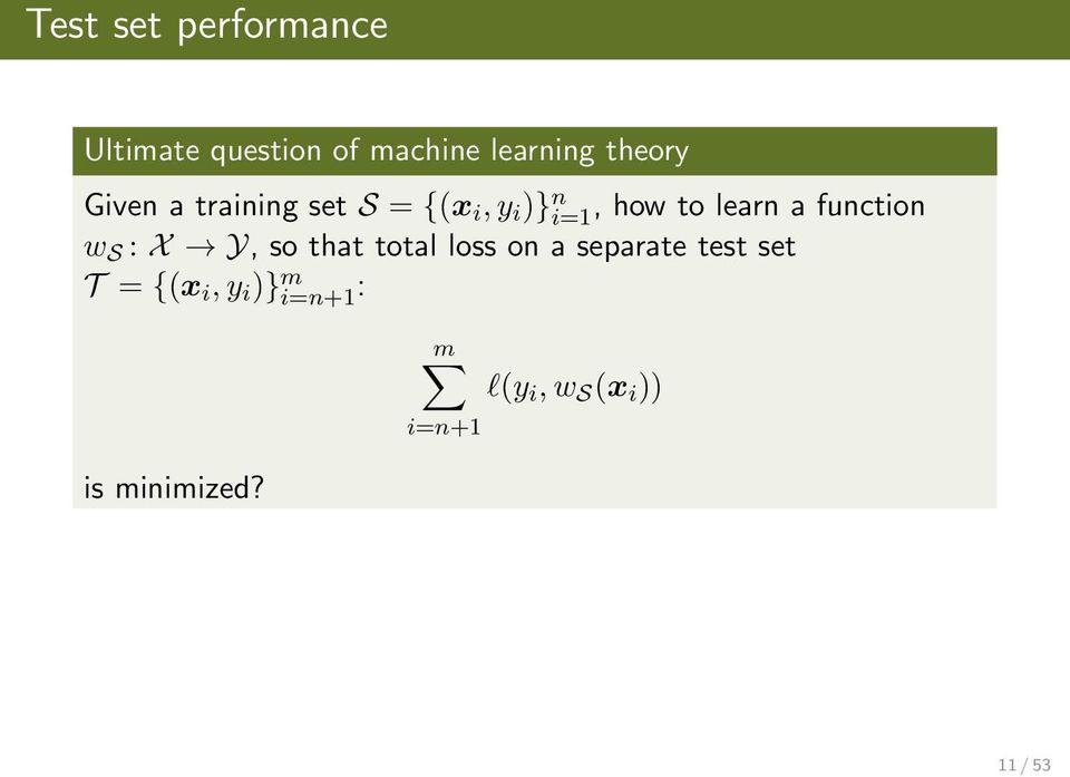 function w S : X Y, so that total loss on a separate test set T =