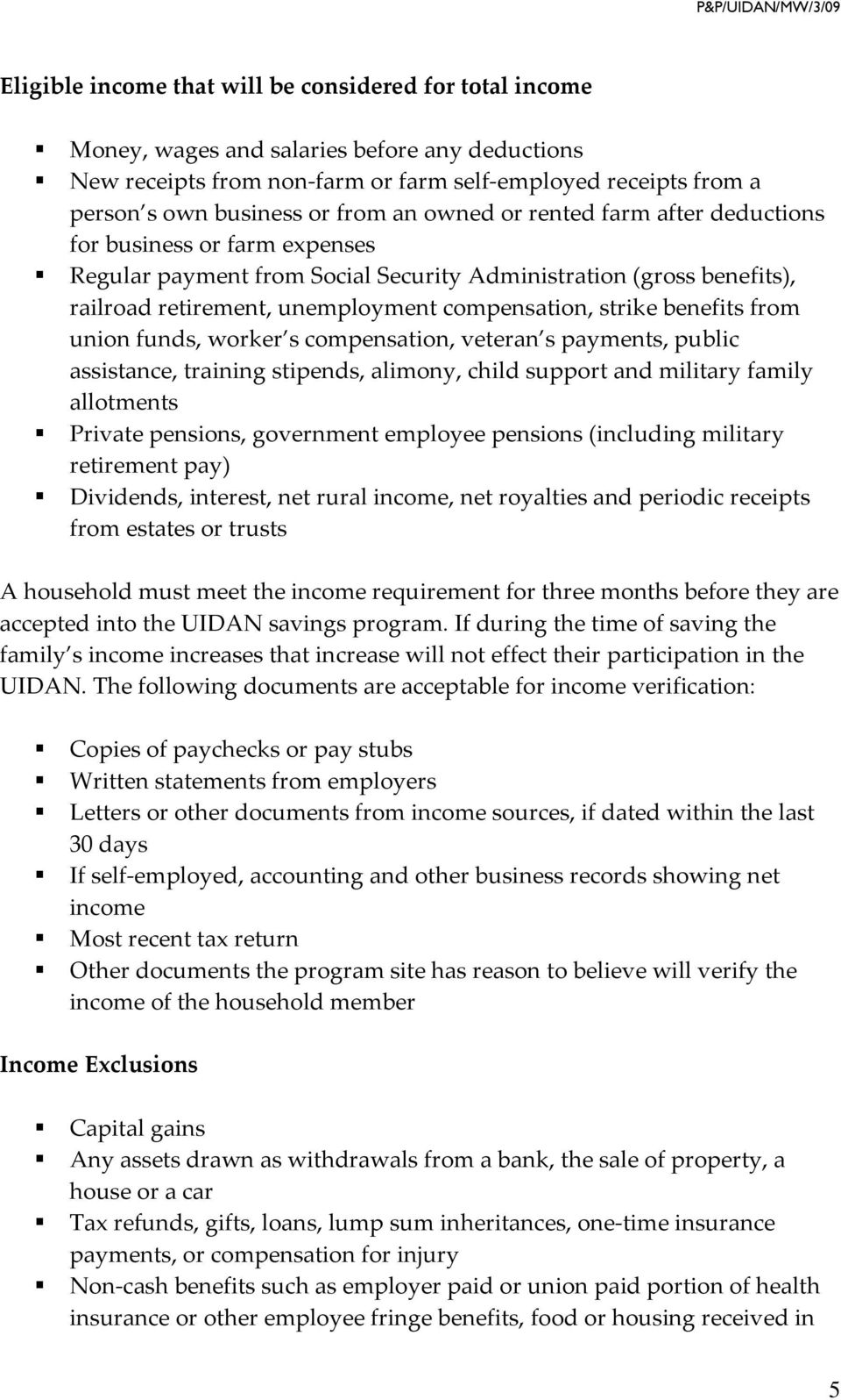 benefits from union funds, worker s compensation, veteran s payments, public assistance, training stipends, alimony, child support and military family allotments Private pensions, government employee