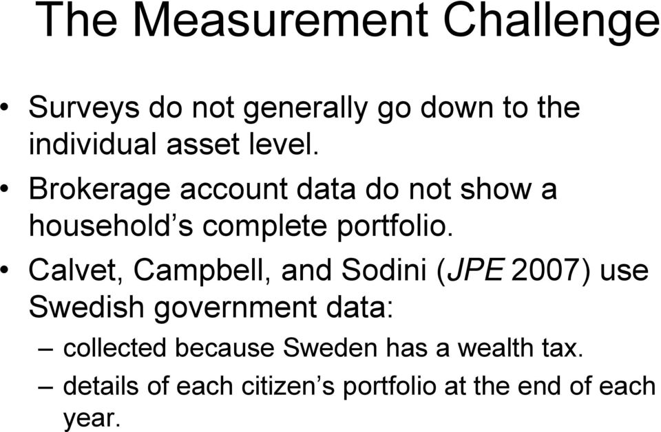 Calvet, Campbell, and Sodini (JPE 2007) use Swedish government data: collected