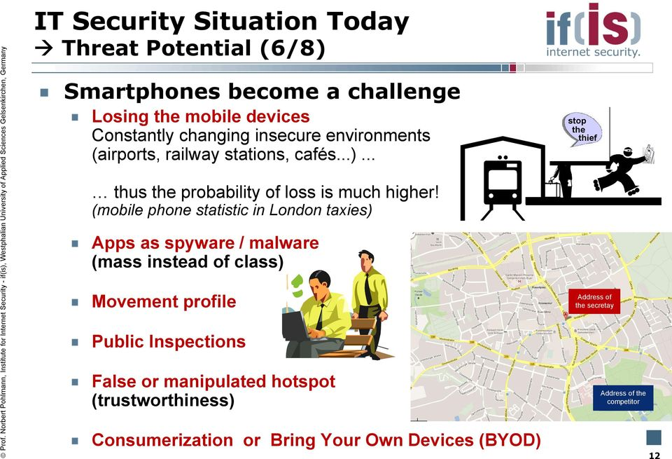 (mobile phone statistic in London taxies) Apps as spyware / malware (mass instead of class) Movement profile Public Inspections