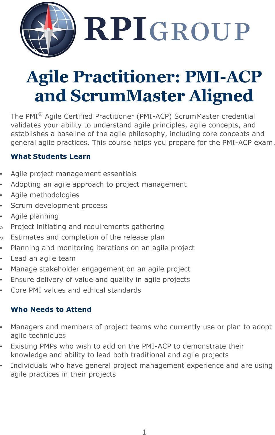 What Students Learn Agile project management essentials Adopting an agile approach to project management Agile methodologies Scrum development process Agile planning o o Project initiating and