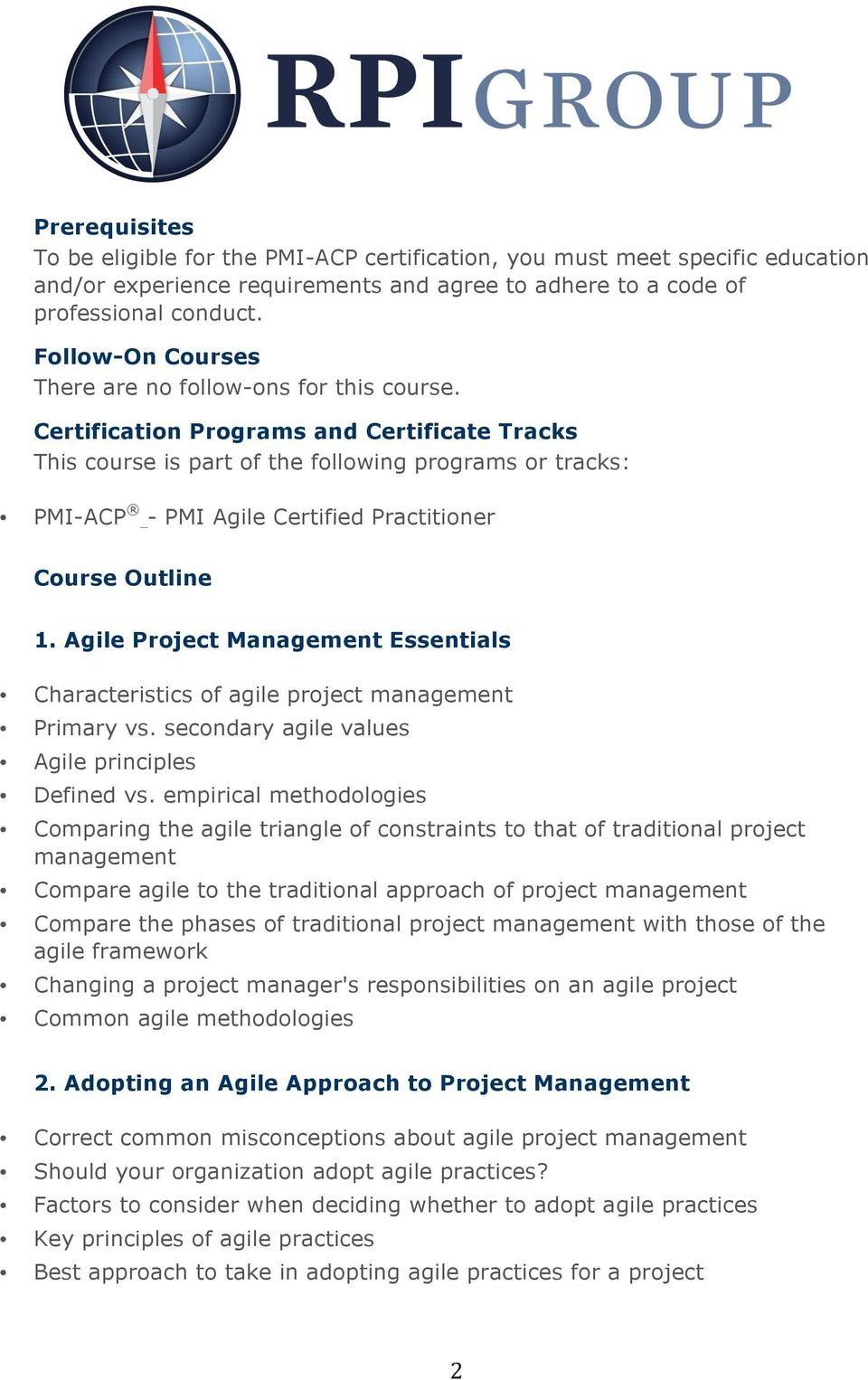 Certification Programs and Certificate Tracks This course is part of the following programs or tracks: PMI-ACP - PMI Agile Certified Practitioner Course Outline 1.