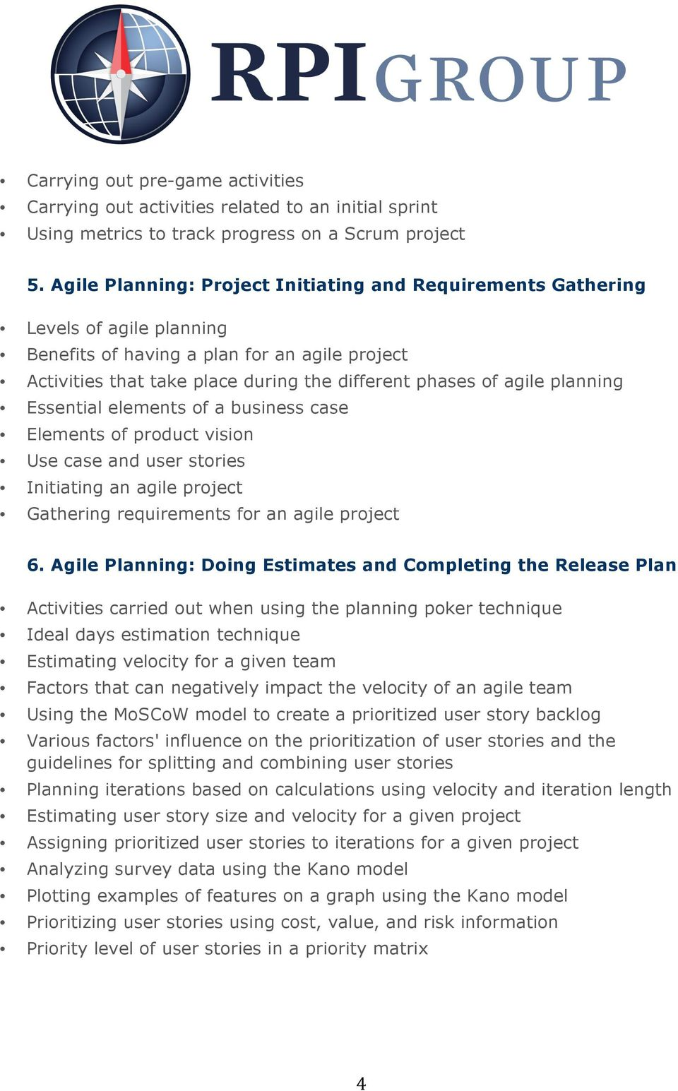 planning Essential elements of a business case Elements of product vision Use case and user stories Initiating an agile project Gathering requirements for an agile project 6.