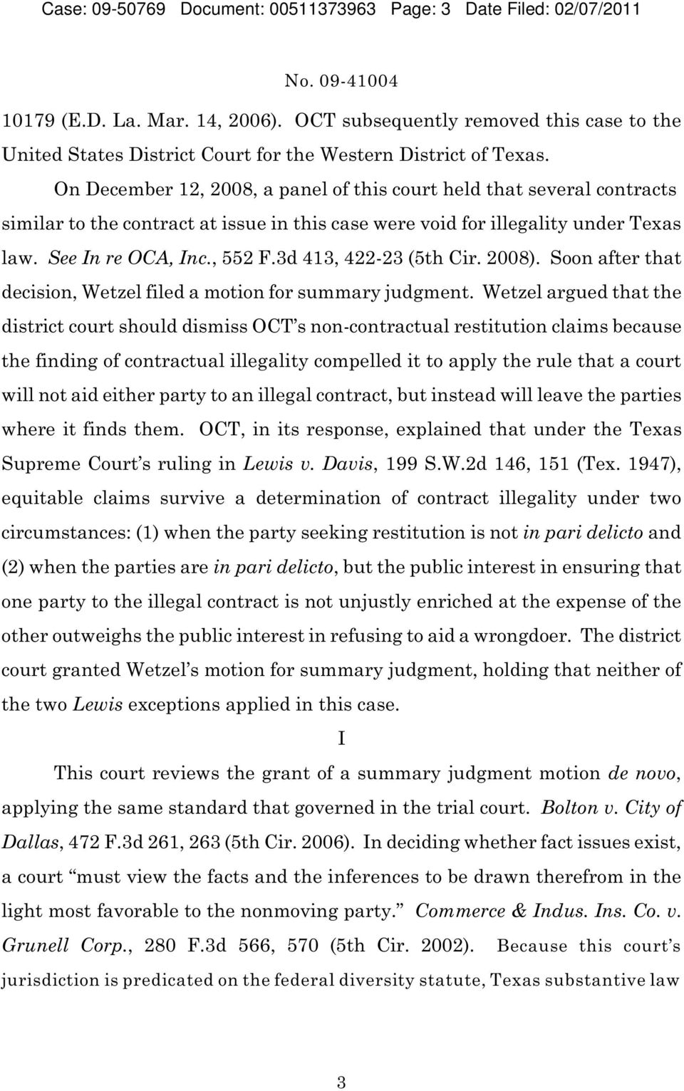 On December 12, 2008, a panel of this court held that several contracts similar to the contract at issue in this case were void for illegality under Texas law. See In re OCA, Inc., 552 F.