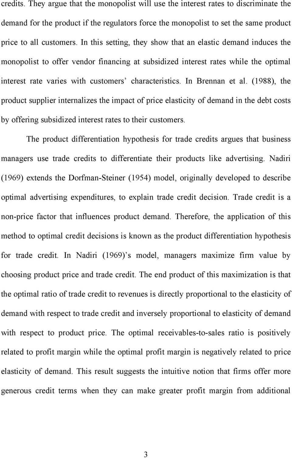 In Brennan et al. (1988), the product supplier internalizes the impact of price elasticity of demand in the debt costs by offering subsidized interest rates to their customers.