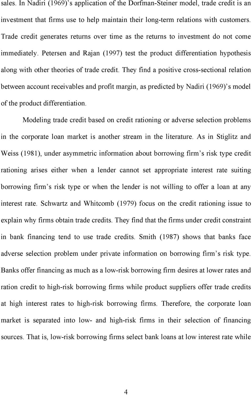 Petersen and Rajan (1997) test the product differentiation hypothesis along with other theories of trade credit.