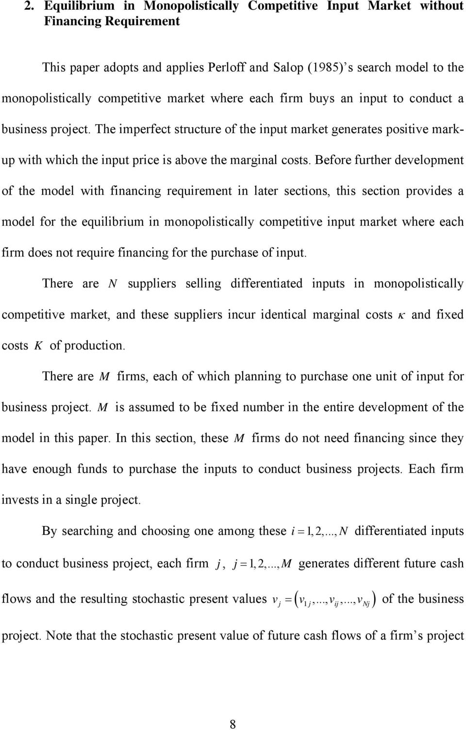 Before further development of the model with financing requirement in later sections, this section provides a model for the equilibrium in monopolistically competitive input market where each firm