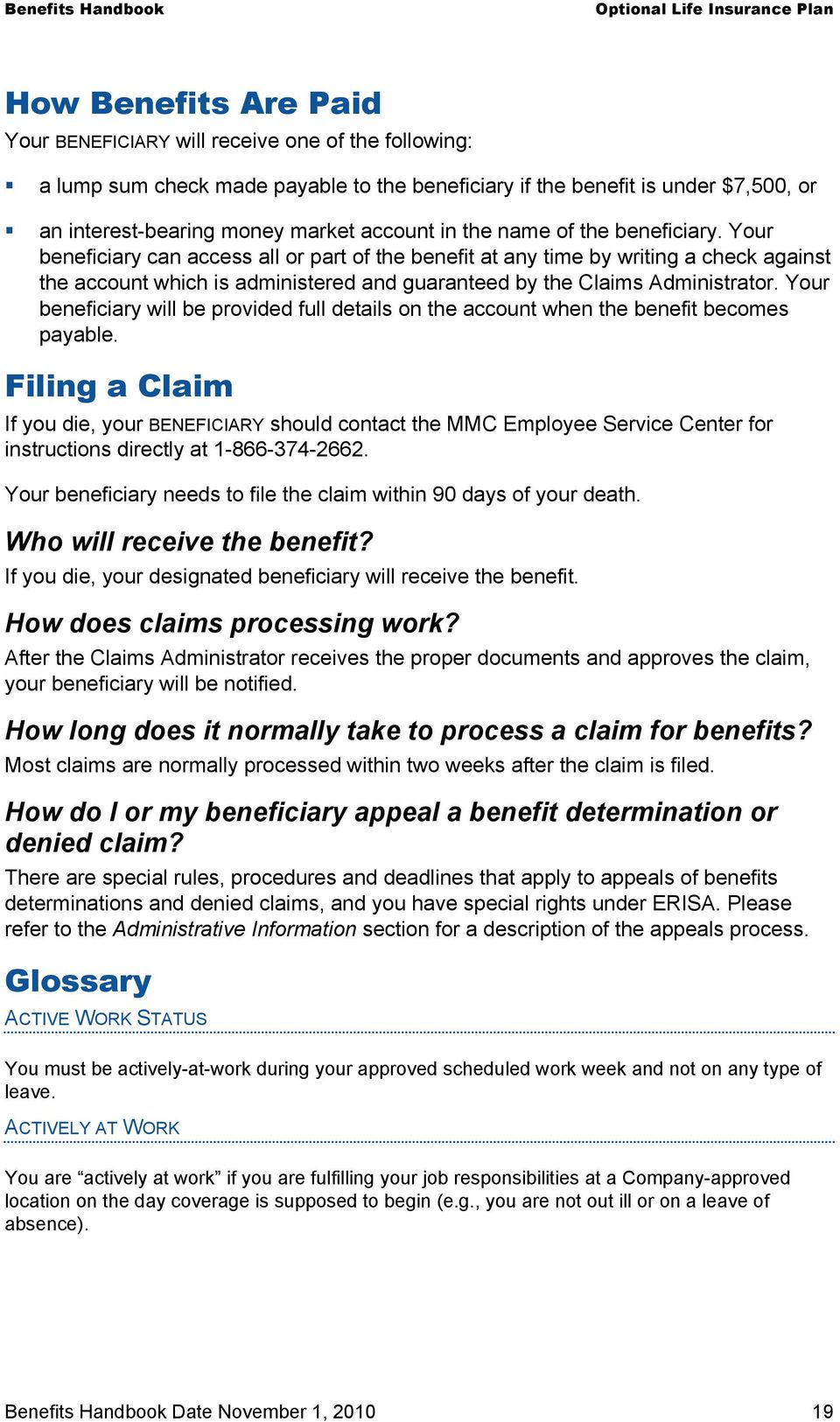 Your beneficiary can access all or part of the benefit at any time by writing a check against the account which is administered and guaranteed by the Claims Administrator.