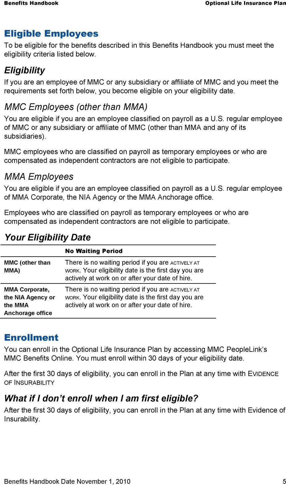 MMC Employees (other than MMA) You are eligible if you are an employee classified on payroll as a U.S.