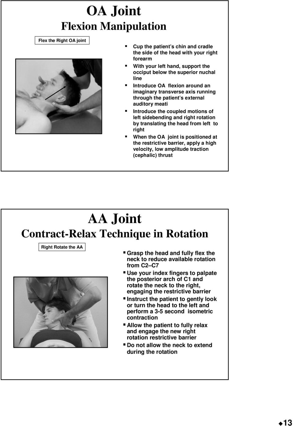 the head from left to right When the OA joint is positioned at the restrictive barrier, apply a high velocity, low amplitude traction (cephalic) thrust AA Joint Contract-Relax Technique in Rotation