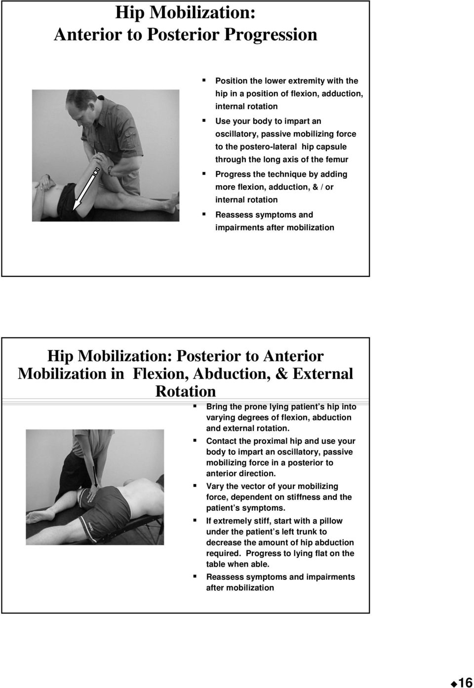 impairments after mobilization Hip Mobilization: Posterior to Anterior Mobilization in Flexion, Abduction, & External Rotation Bring the prone lying patient s hip into varying degrees of flexion,