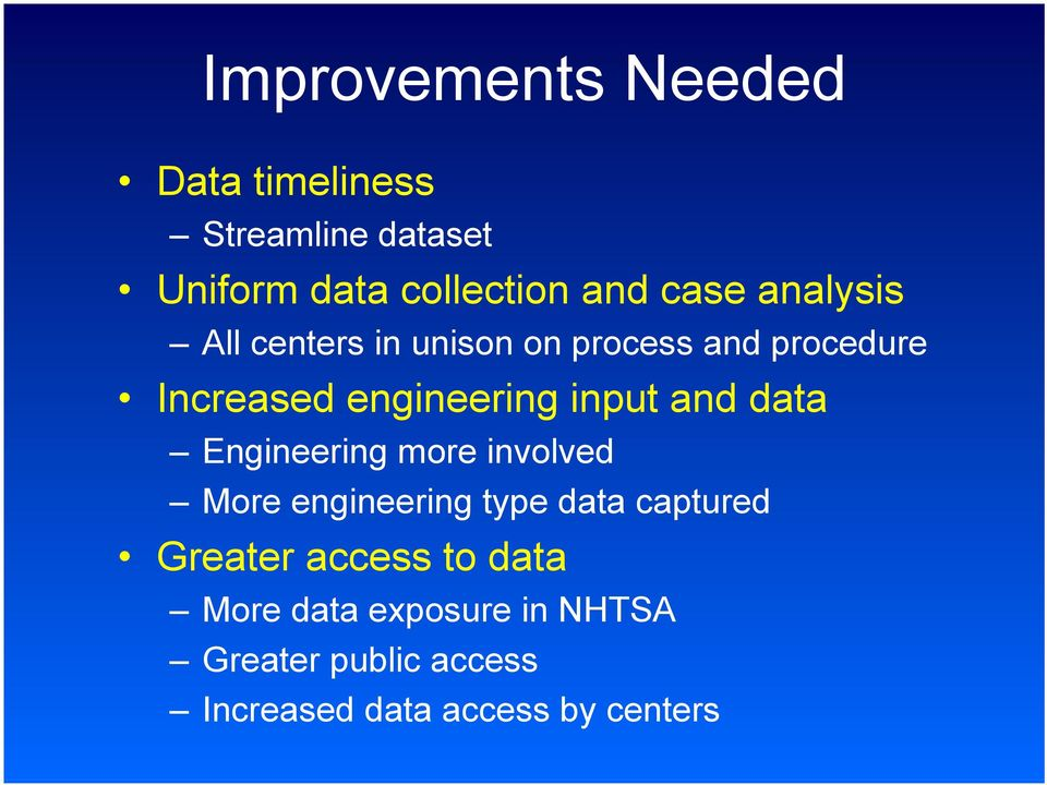 input and data Engineering more involved More engineering type data captured Greater
