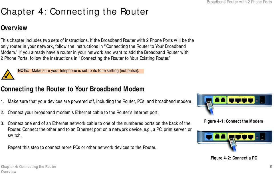If you already have a router in your network and want to add the Broadband Router with 2 Phone Ports, follow the instructions in Connecting the Router to Your Existing Router.