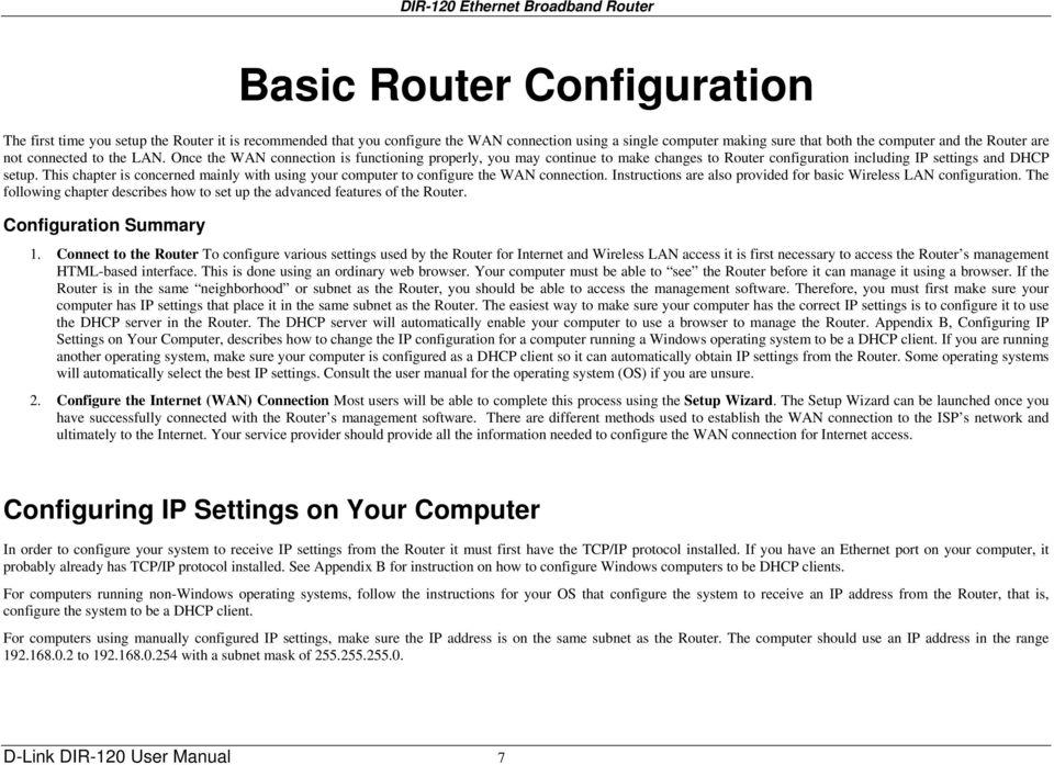 This chapter is concerned mainly with using your computer to configure the WAN connection. Instructions are also provided for basic Wireless LAN configuration.