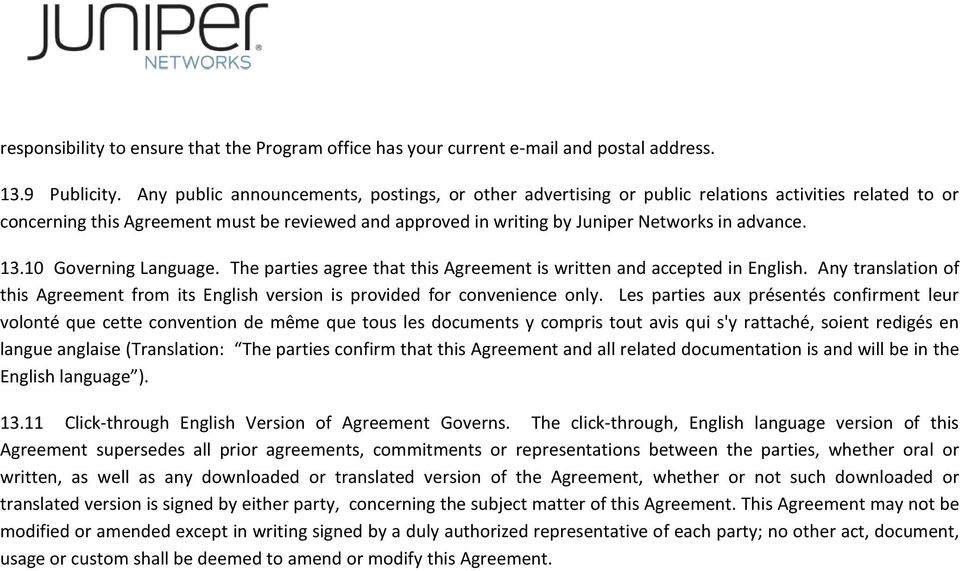 13.10 Governing Language. The parties agree that this Agreement is written and accepted in English. Any translation of this Agreement from its English version is provided for convenience only.