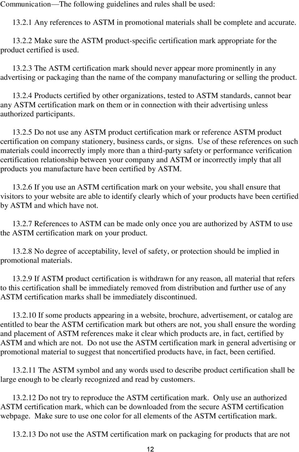 13.2.5 Do not use any ASTM product certification mark or reference ASTM product certification on company stationery, business cards, or signs.