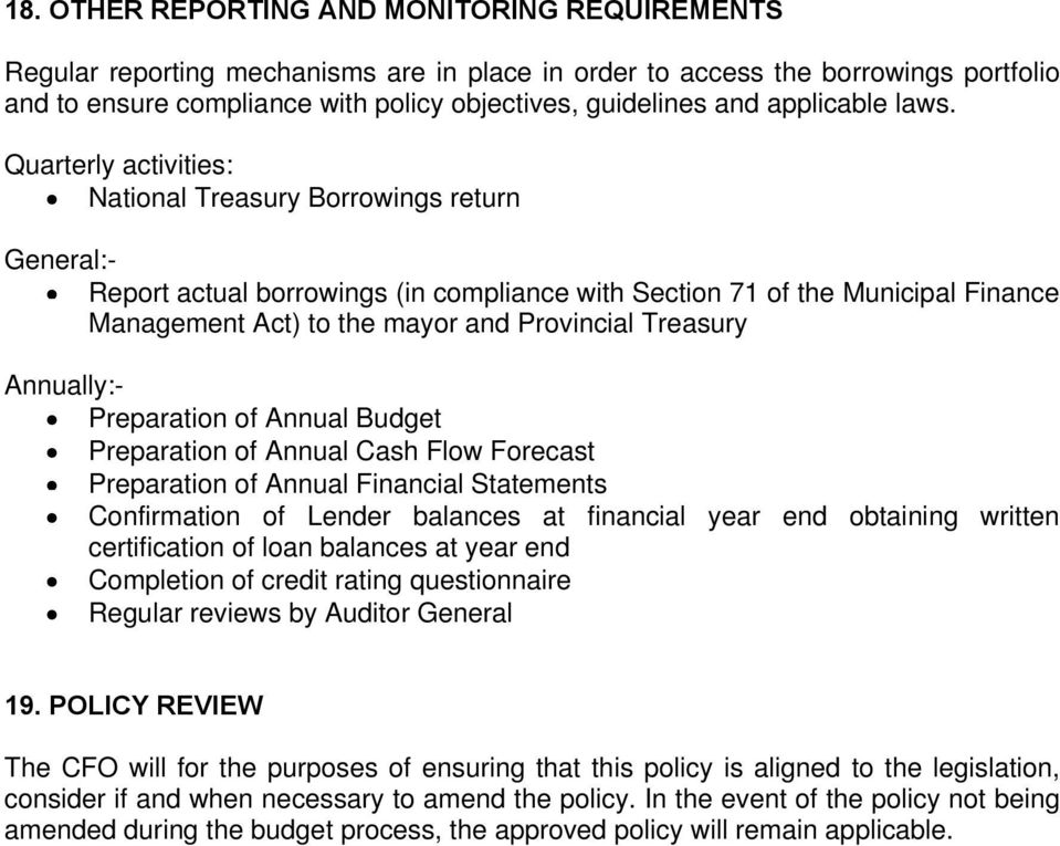 Quarterly activities: National Treasury Borrowings return General:- Report actual borrowings (in compliance with Section 7 of the Municipal Finance Management Act) to the mayor and Provincial