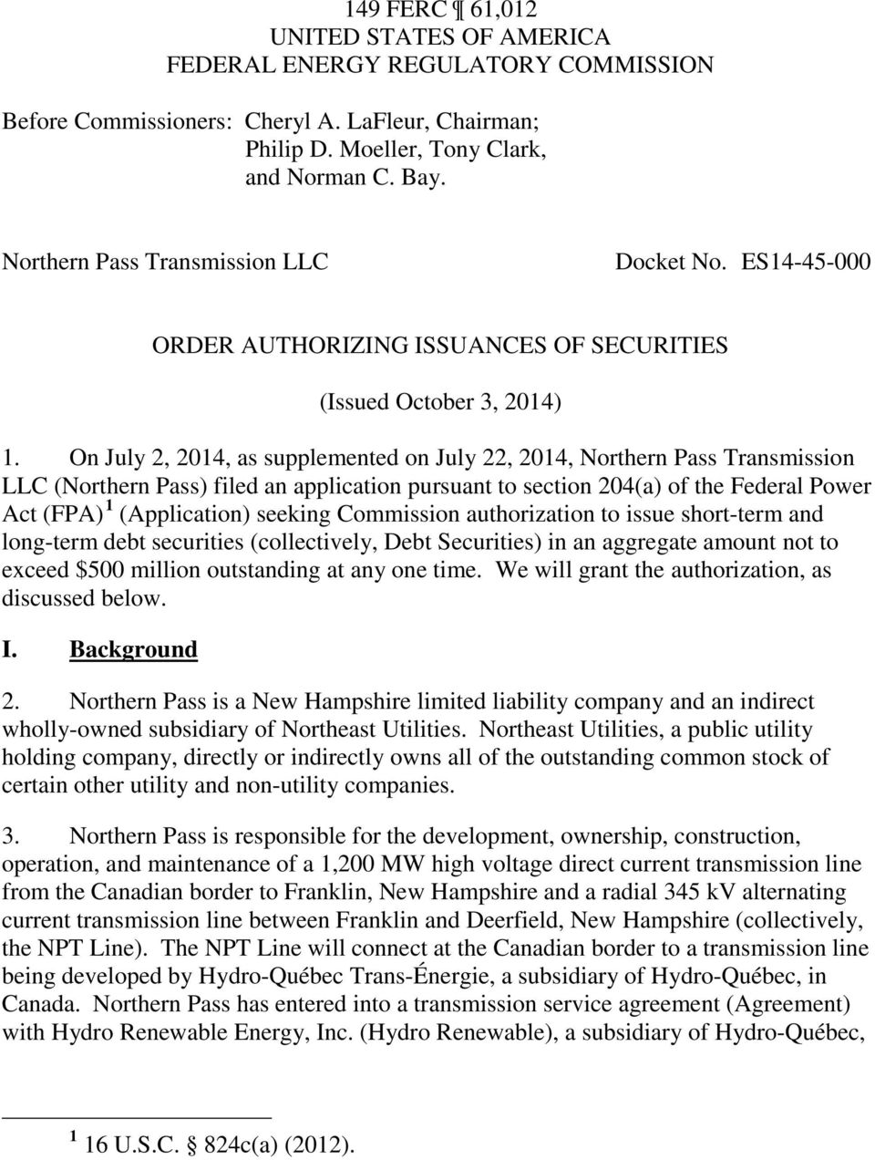 On July 2, 2014, as supplemented on July 22, 2014, Northern Pass Transmission LLC (Northern Pass) filed an application pursuant to section 204(a) of the Federal Power Act (FPA) 1 (Application)