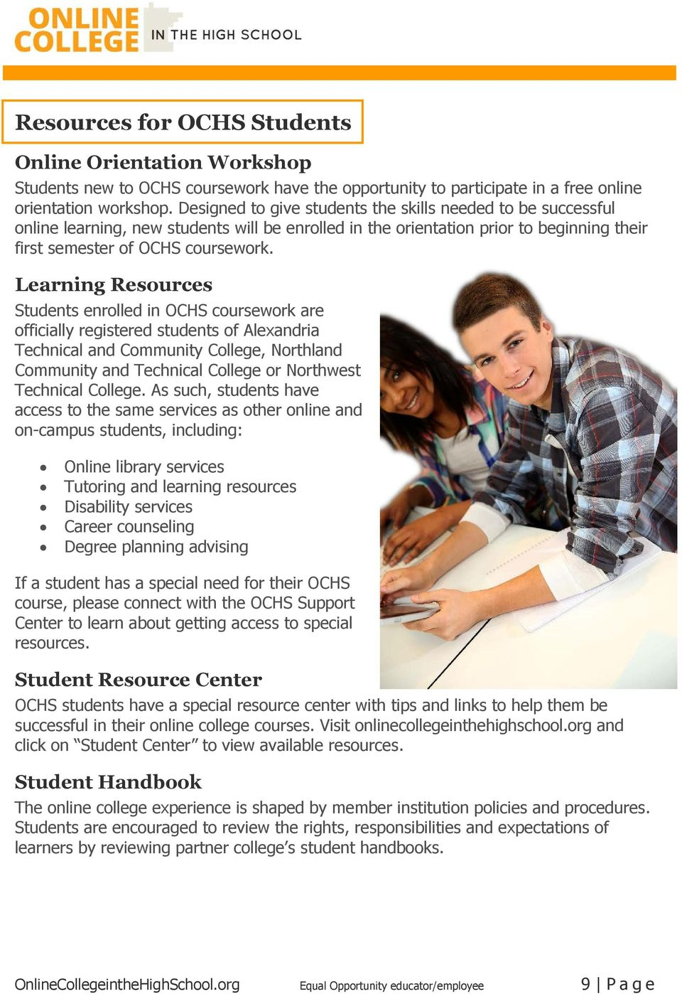 Learning Resources Students enrolled in OCHS coursework are officially registered students of Alexandria Technical and Community College, Northland Community and Technical College or Northwest