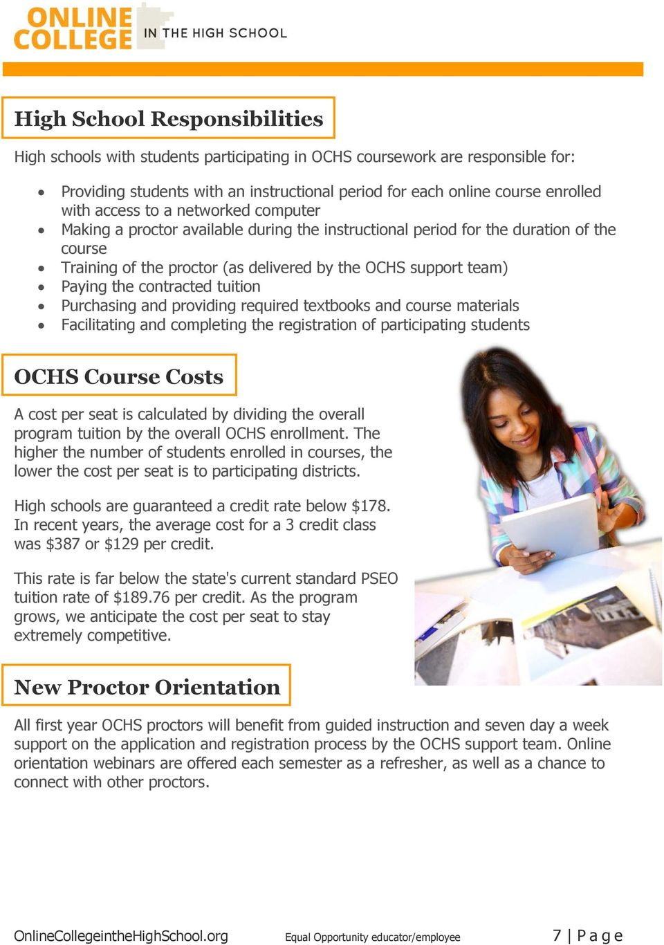 contracted tuition Purchasing and providing required textbooks and course materials Facilitating and completing the registration of participating students OCHS Course Costs A cost per seat is