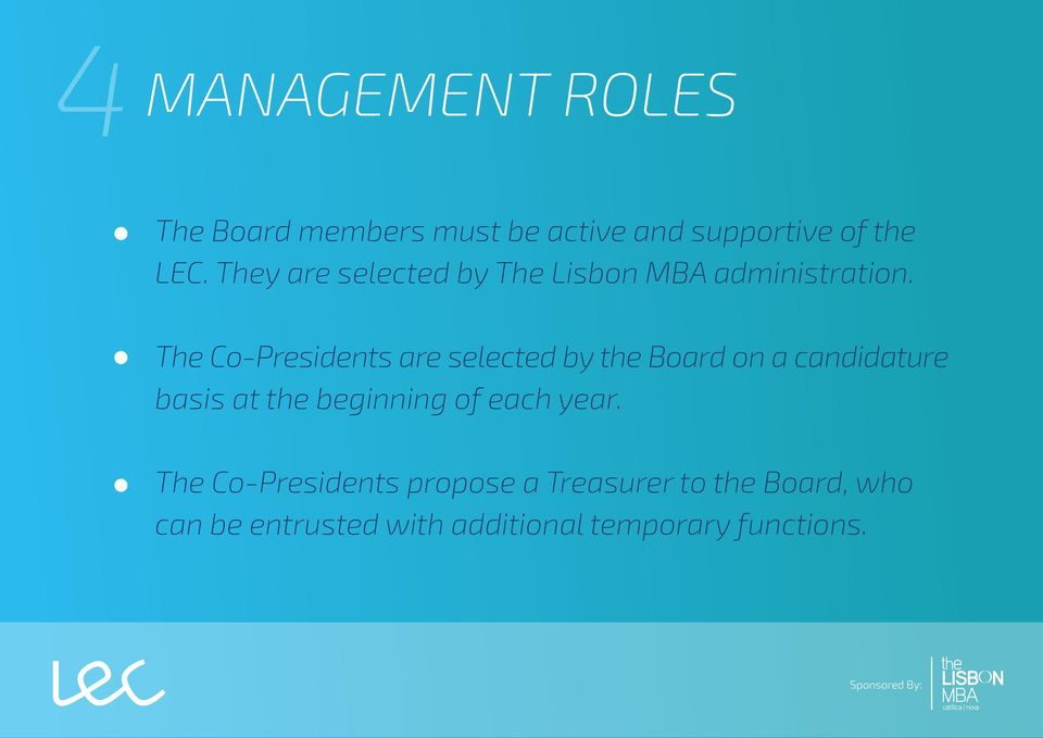 The CoPresidents are selected by the Board on a candidature basis at the beginning