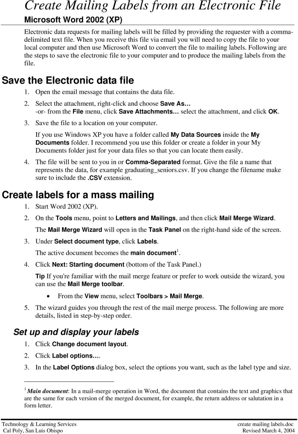 Following are the steps to save the electronic file to your computer and to produce the mailing labels from the file. Save the Electronic data file 1.