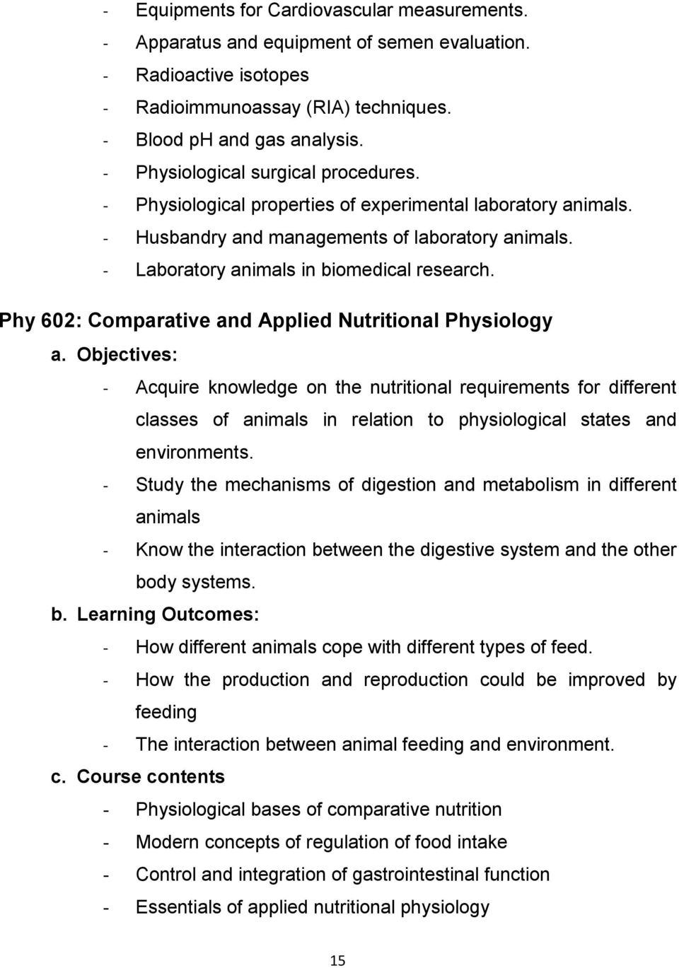 Phy 602: Comparative and Applied Nutritional Physiology - Acquire knowledge on the nutritional requirements for different classes of animals in relation to physiological states and environments.
