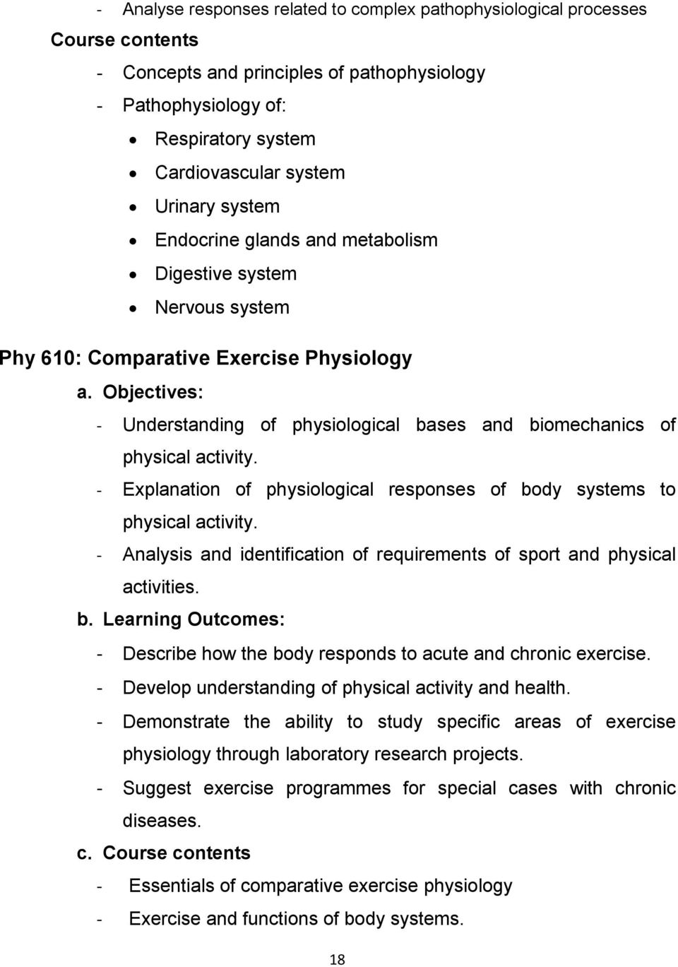 - Explanation of physiological responses of body systems to physical activity. - Analysis and identification of requirements of sport and physical activities. b. Learning Outcomes: - Describe how the body responds to acute and chronic exercise.