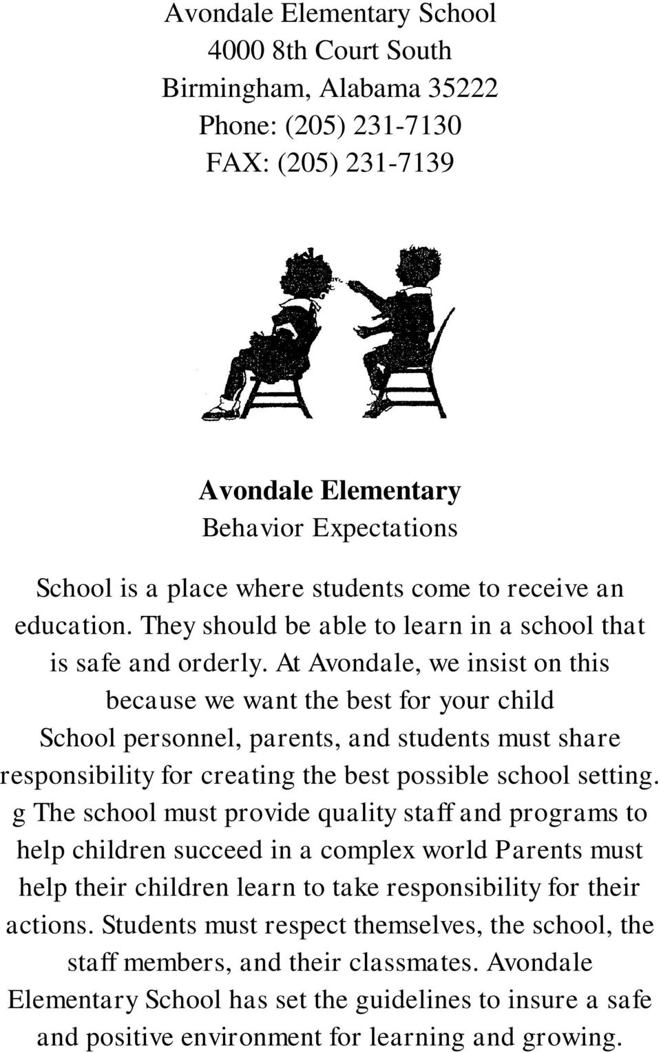 At Avondale, we insist on this because we want the best for your child School personnel, parents, and students must share responsibility for creating the best possible school setting.