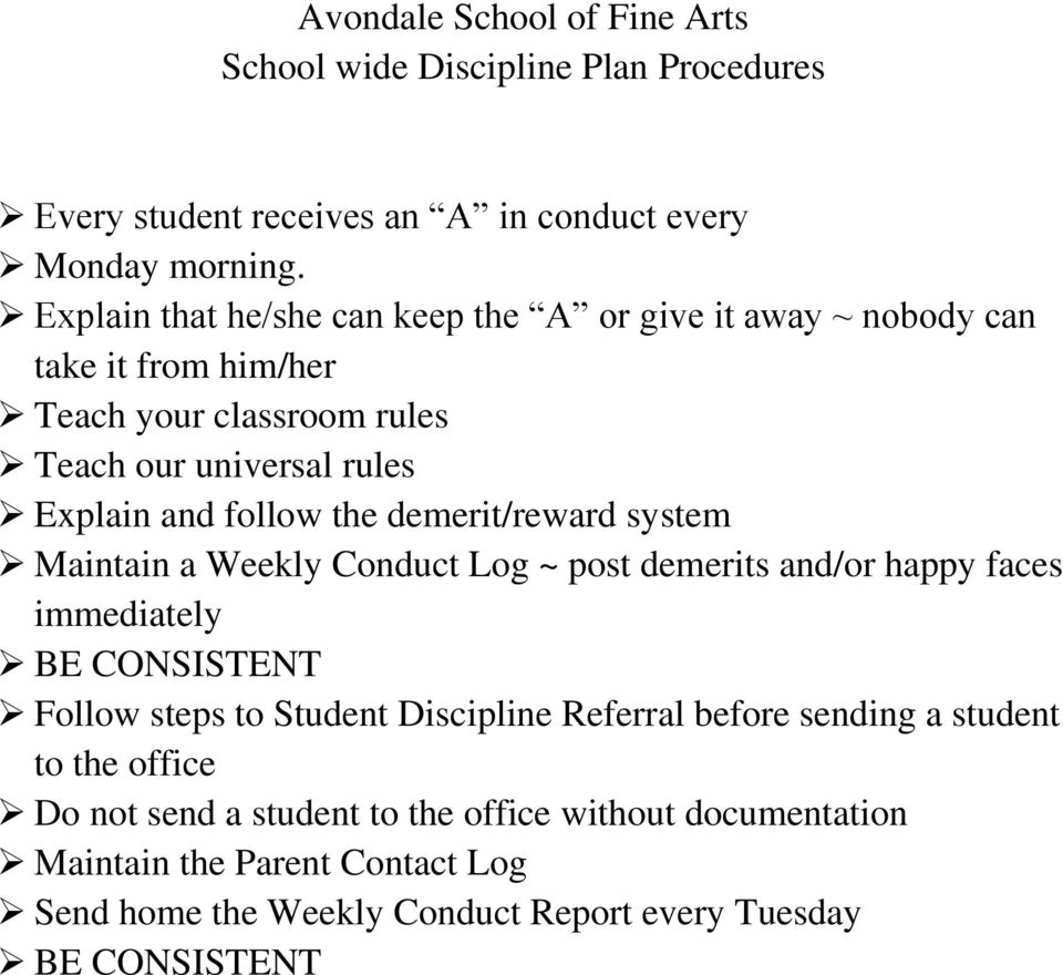 the demerit/reward system Maintain a Weekly Conduct Log ~ post demerits and/or happy faces immediately BE CONSISTENT Follow steps to Student Discipline