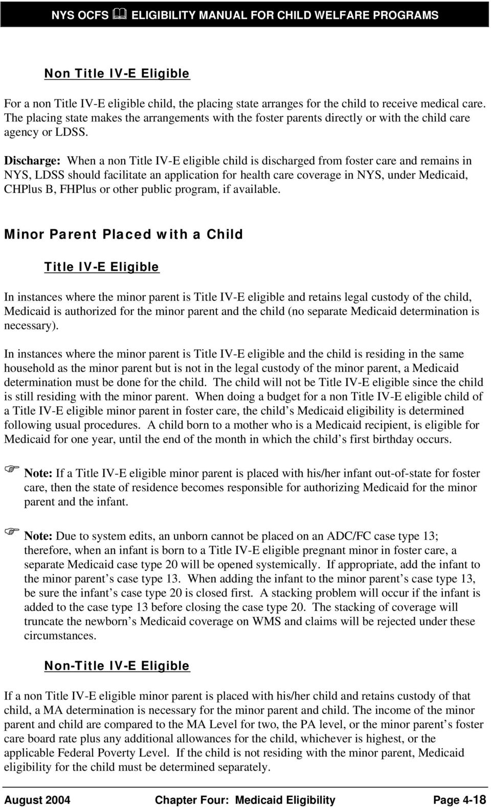 Discharge: When a non Title IV-E eligible child is discharged from foster care and remains in NYS, LDSS should facilitate an application for health care coverage in NYS, under Medicaid, CHPlus B,