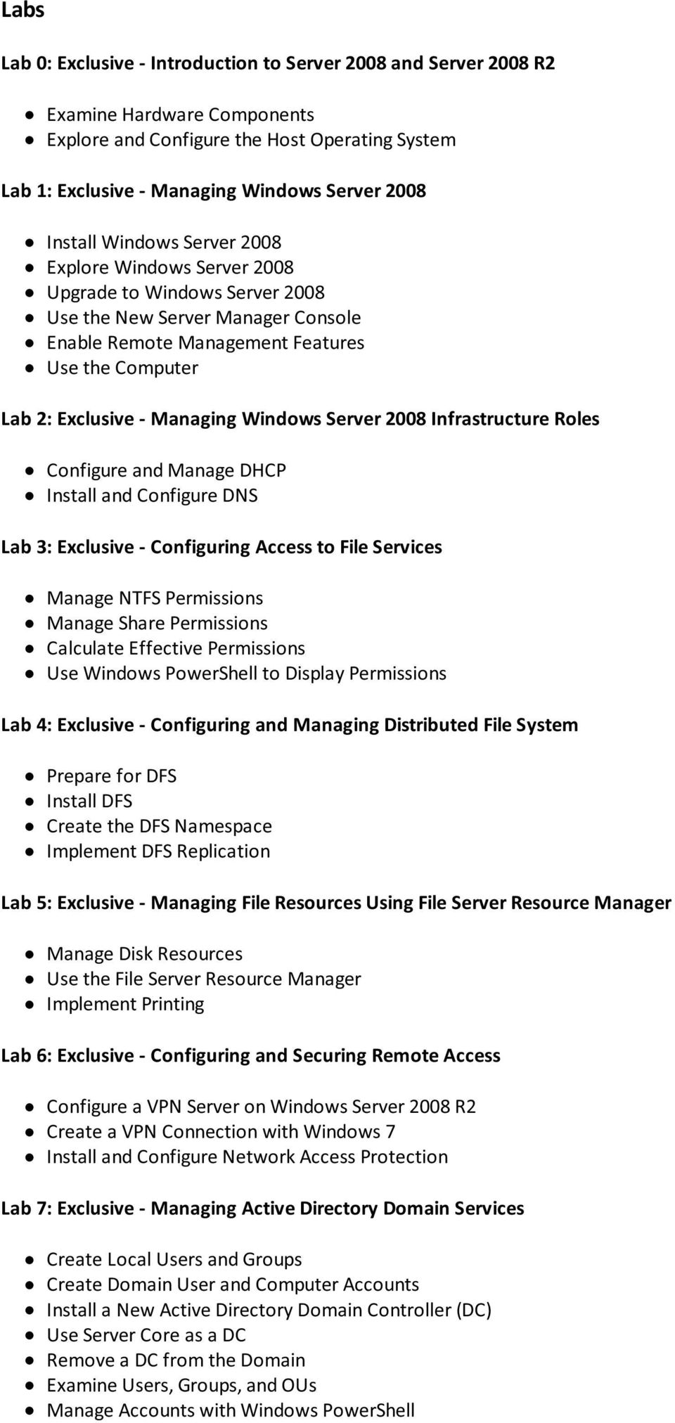Managing Windows Server 2008 Infrastructure Roles Configure and Manage DHCP Install and Configure DNS Lab 3: Exclusive - Configuring Access to File Services Manage NTFS Permissions Manage Share