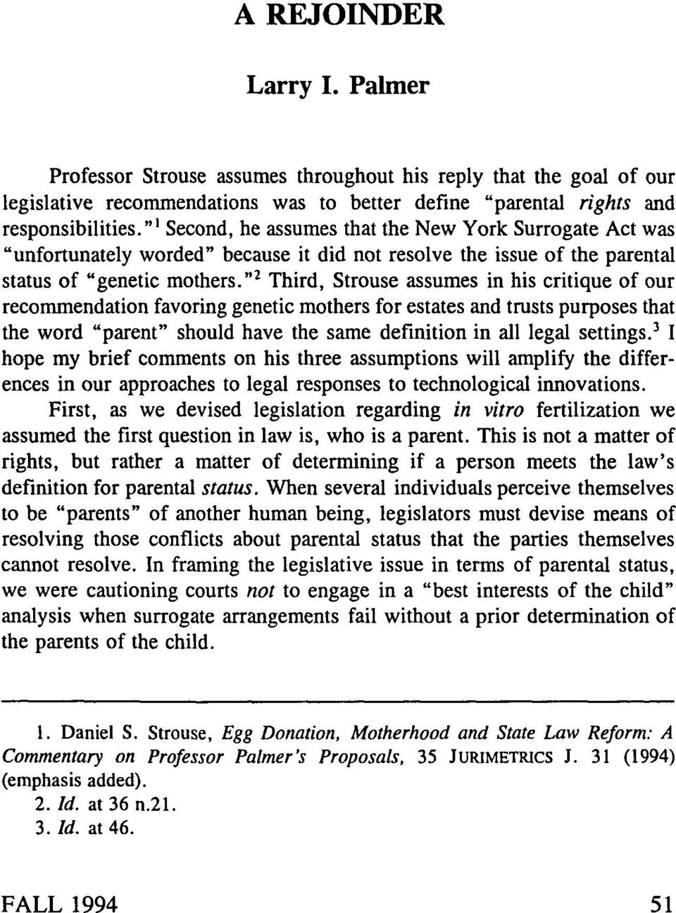 """ 2 Third, Strouse assumes in his critique of our recommendation favoring genetic mothers for estates and trusts purposes that the word ""parent"" should have the same definition in all legal settings."