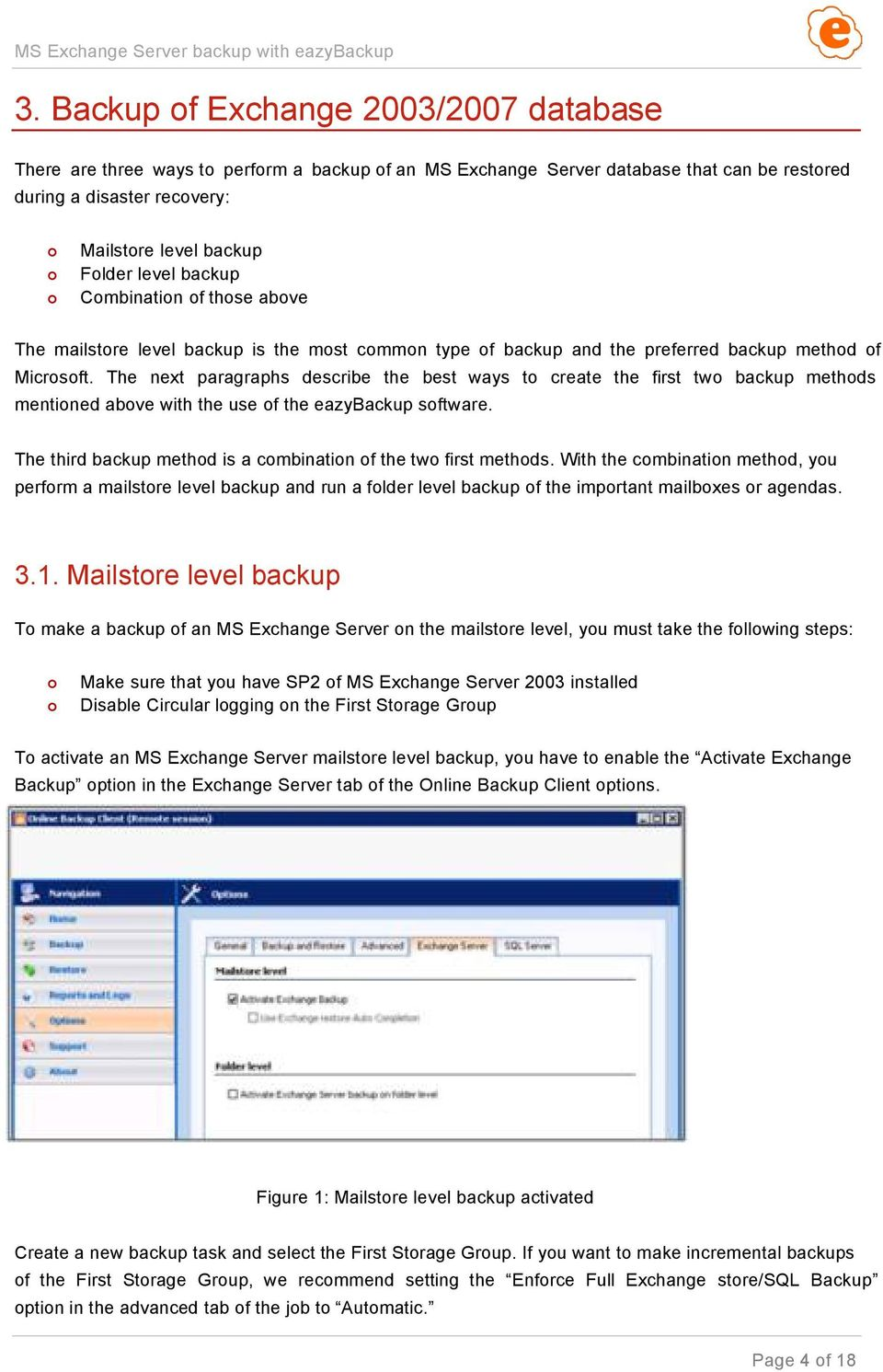 The next paragraphs describe the best ways to create the first two backup methods mentioned above with the use of the eazybackup software.