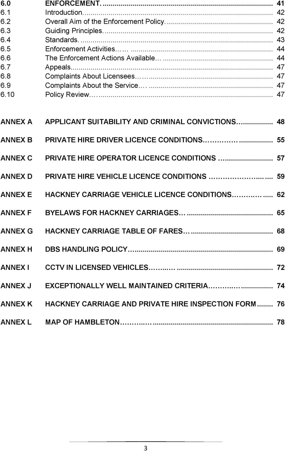..... 48 ANNEX B PRIVATE HIRE DRIVER LICENCE CONDITIONS... 55 ANNEX C PRIVATE HIRE OPERATOR LICENCE CONDITIONS... 57 ANNEX D PRIVATE HIRE VEHICLE LICENCE CONDITIONS.