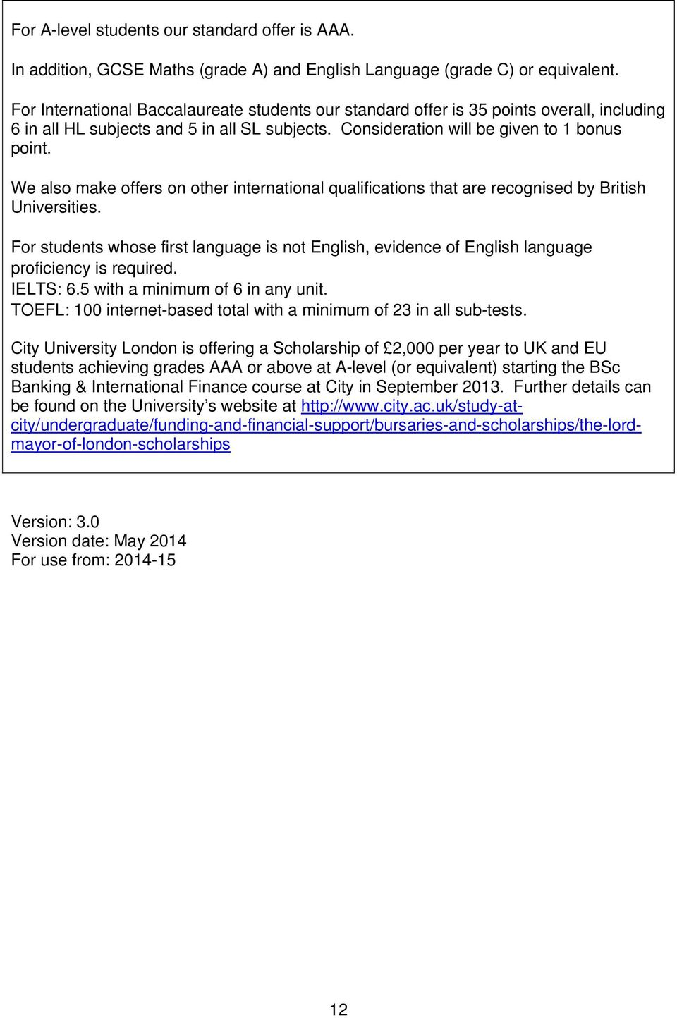 We also make offers on other international qualifications that are recognised by British Universities.