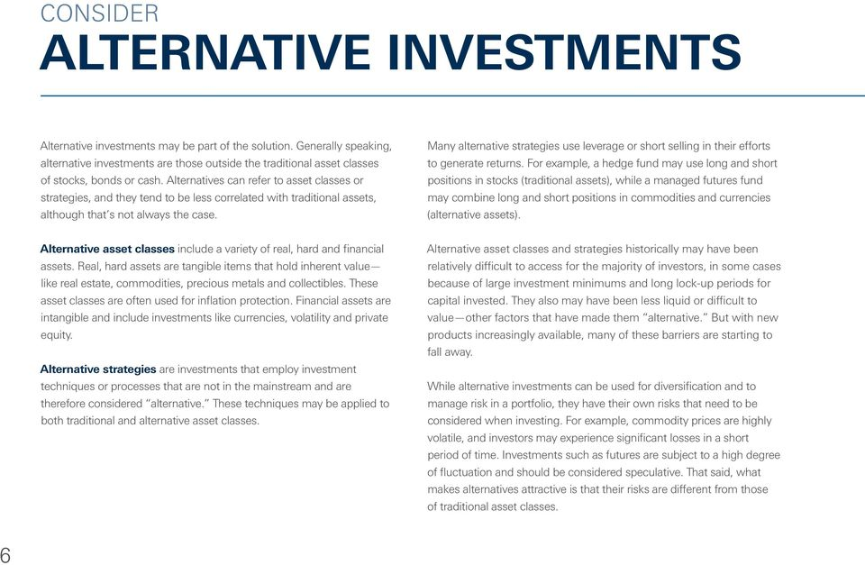 Alternatives can refer to asset classes or strategies, and they tend to be less correlated with traditional assets, although that s not always the case.