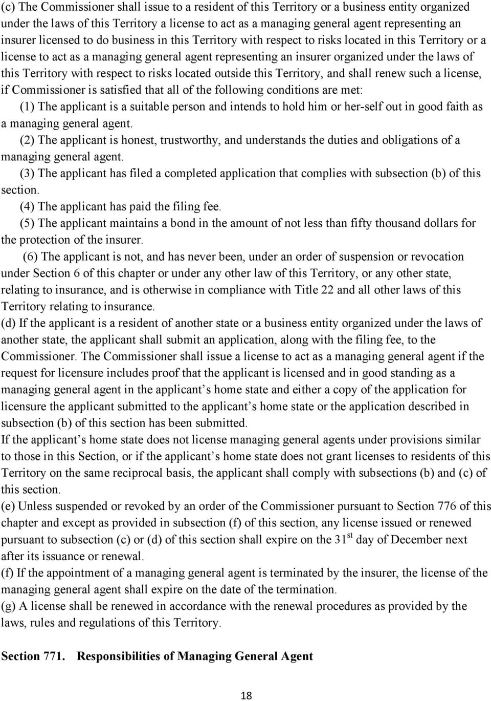 Territory with respect to risks located outside this Territory, and shall renew such a license, if Commissioner is satisfied that all of the following conditions are met: (1) The applicant is a