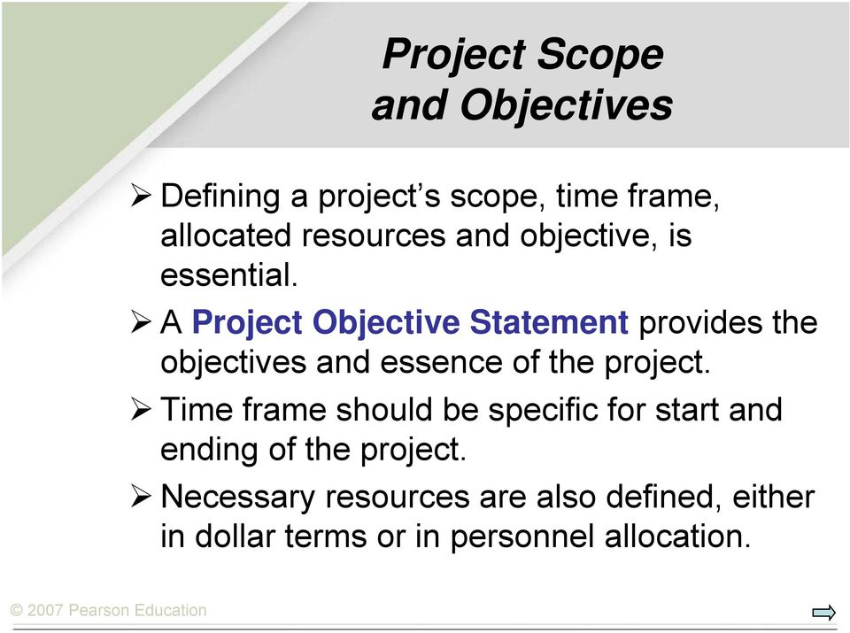 A Project Objective Statement provides the objectives and essence of the project.